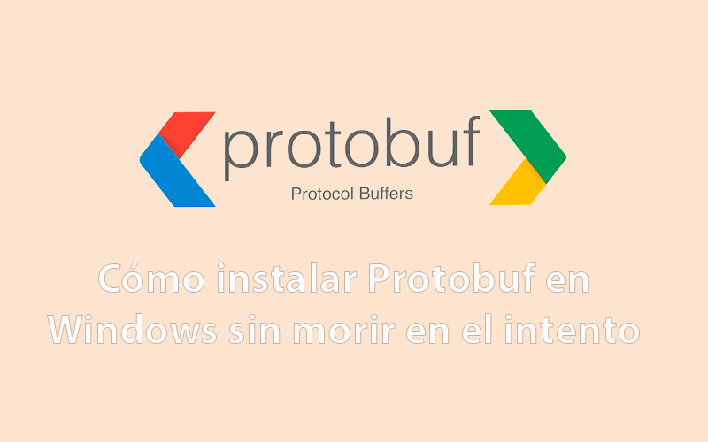 Cómo instalar Protobuf (Protocol Buffers) en Windows sin morir en el intento